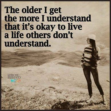 https _www.askideas.com_media_65_The-older-I-get-the-more-I-understand-that-its-okay-to-live-a-life-others-dont-understand